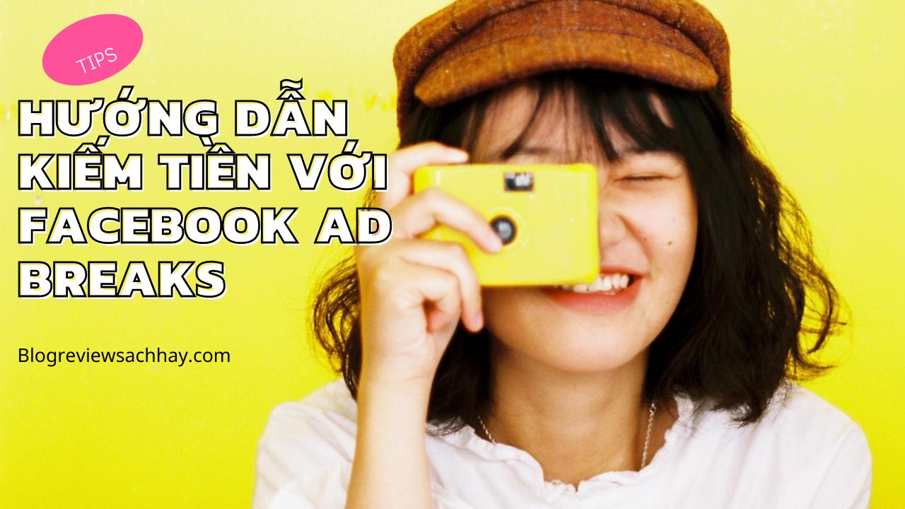 Làm cách nào kiếm tiền từ Video của bạn với Facebook Ads Break? - Blog review sách hay - kiếm tiền online