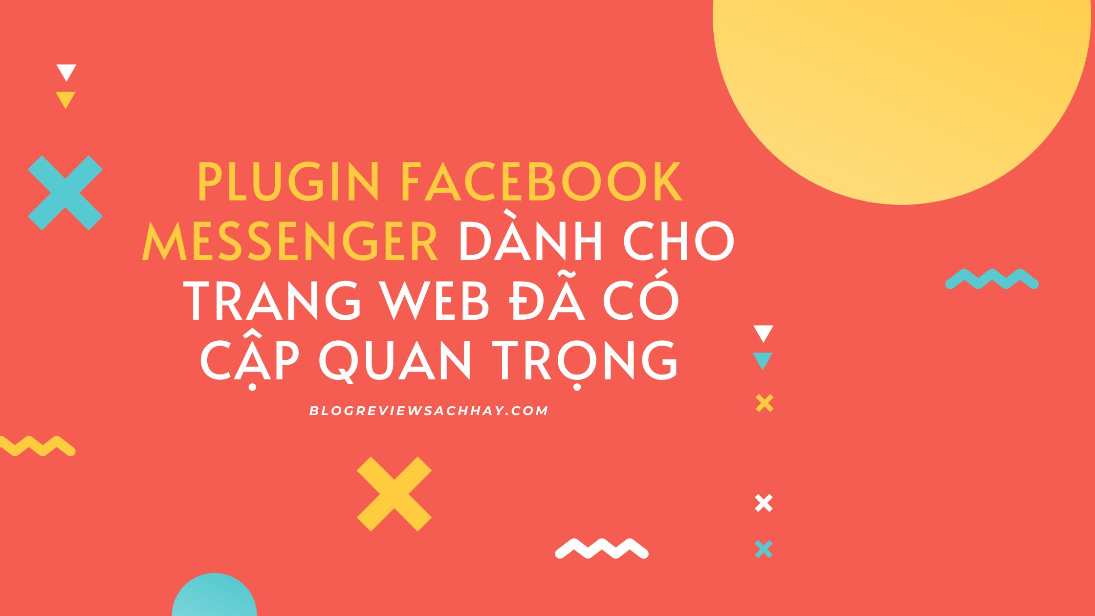 plugin facebook messenger dành cho trang web đã có cập nhật quan trọng - dịch vụ SEO giá rẻ