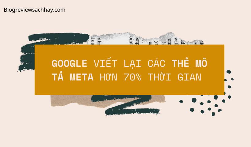 Google viết lại các thẻ mô tả meta hơn 70% thời gian