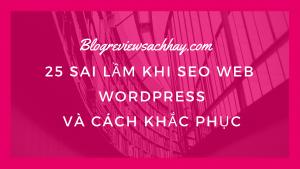 25 sai lầm khi SEO web WordPress và cách khắc phục - dịch vụ viết bài chuẩn SEO - Blog review sách hay
